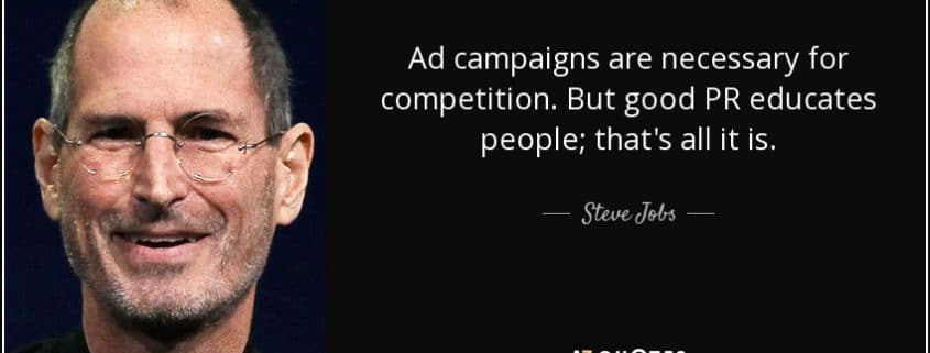Ad campaigns are necessary for competition. But good PR educates people; that's all it is. - Steve Jobs., Invest in PR